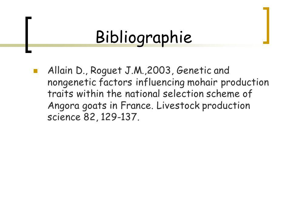 Bibliographie Allain D., Roguet J.M.,2003, Genetic and nongenetic factors influencing mohair production traits within the national selection scheme of