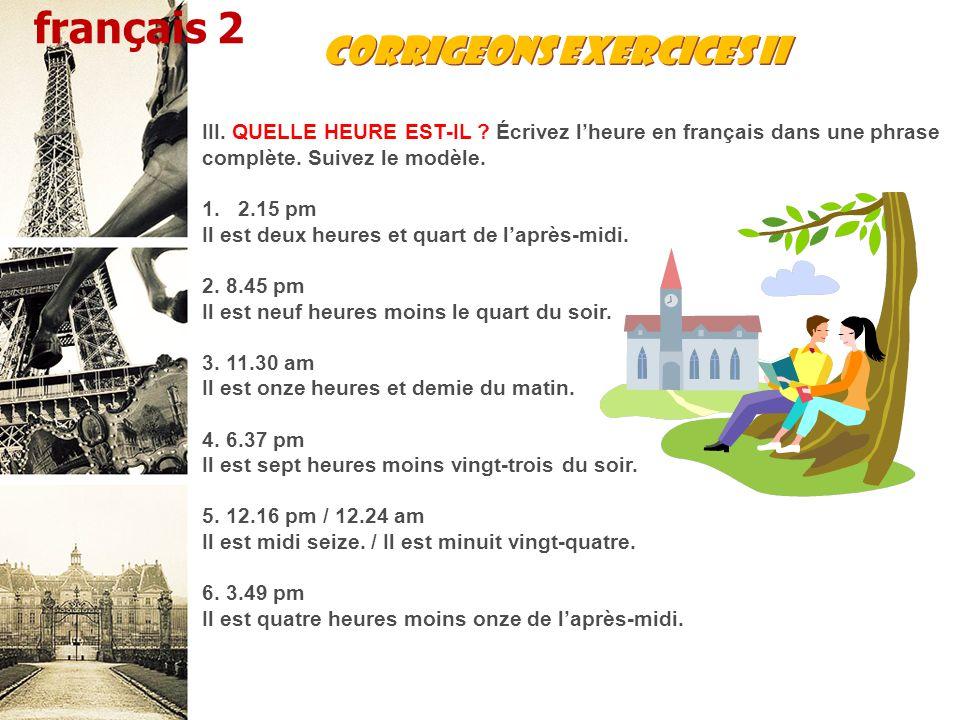 Corrigeons Exercices II III. QUELLE HEURE EST-IL .