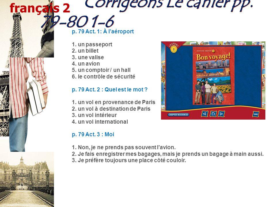 Corrigeons Le cahier pp. 79-80 1-6 p. 79 Act. 1: À laéroport 1.