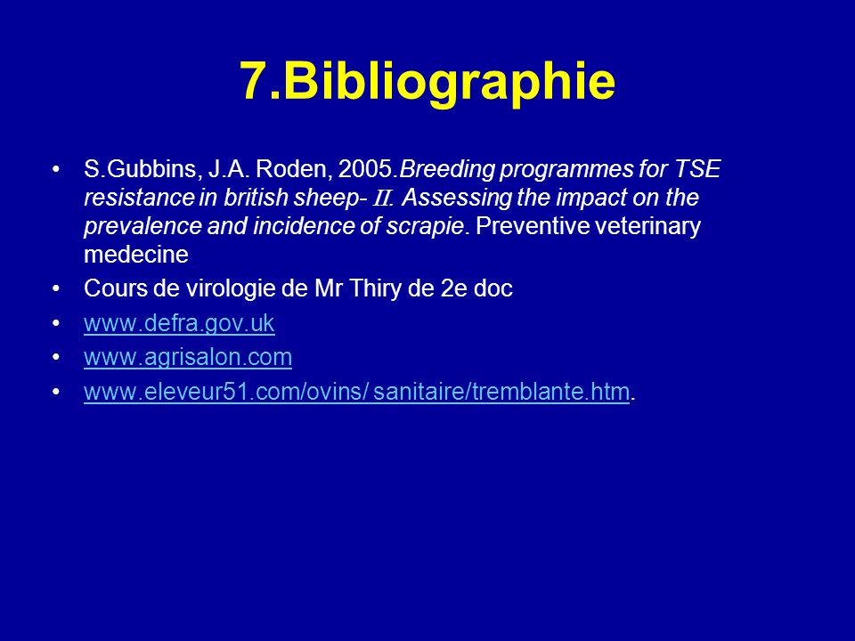 7.Bibliographie S.Gubbins, J.A. Roden, 2005.Breeding programmes for TSE resistance in british sheep-. Assessing the impact on the prevalence and incid