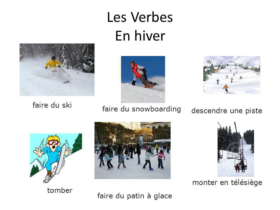 Les Verbes En hiver faire du ski monter en télésiège tomber descendre une piste faire du patin à glace faire du snowboarding