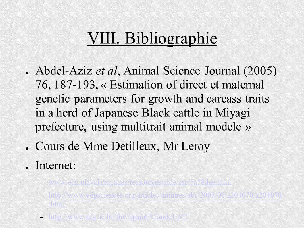 VIII. Bibliographie Abdel-Aziz et al, Animal Science Journal (2005) 76, 187-193, « Estimation of direct et maternal genetic parameters for growth and