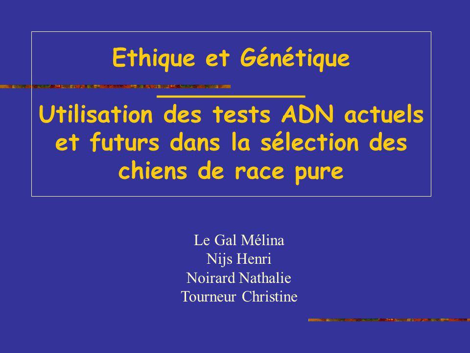 Ethique et Génétique __________ Utilisation des tests ADN actuels et futurs dans la sélection des chiens de race pure Le Gal Mélina Nijs Henri Noirard