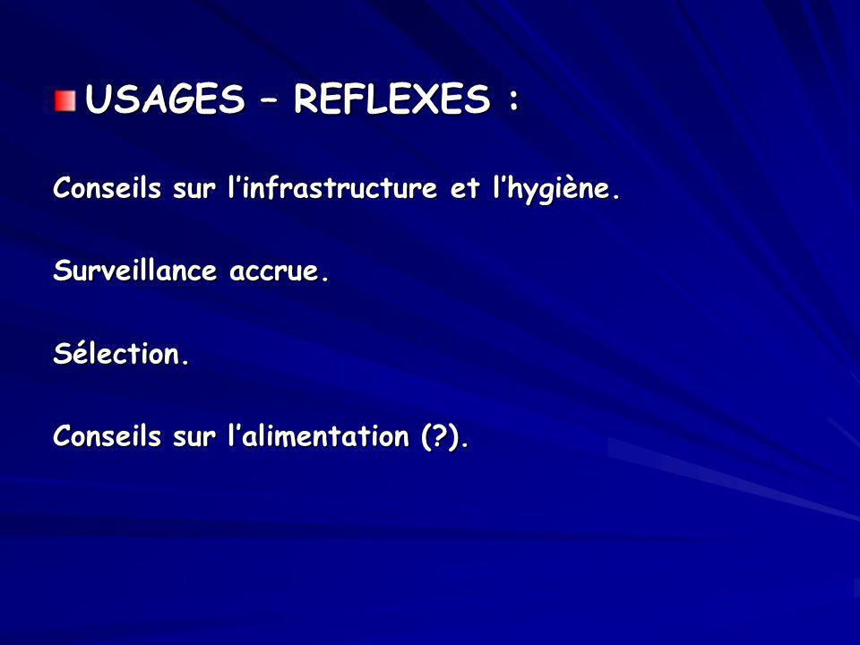 USAGES – REFLEXES : Conseils sur linfrastructure et lhygiène. Surveillance accrue. Sélection. Conseils sur lalimentation (?).