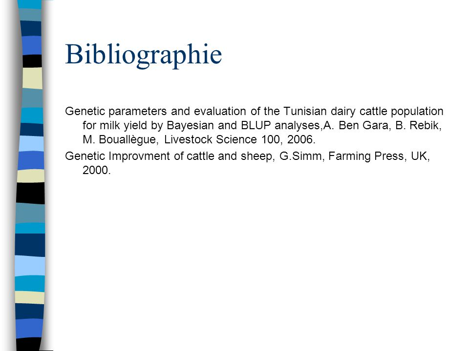 Bibliographie Genetic parameters and evaluation of the Tunisian dairy cattle population for milk yield by Bayesian and BLUP analyses,A. Ben Gara, B. R