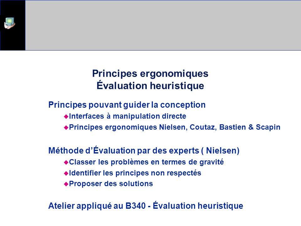 Principes ergonomiques Évaluation heuristique Principes pouvant guider la conception Interfaces à manipulation directe Principes ergonomiques Nielsen,