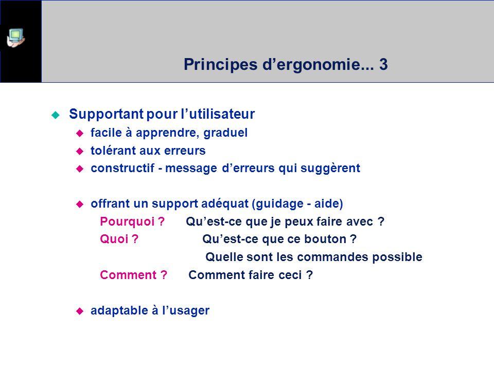 Principes dergonomie... 3 Supportant pour lutilisateur facile à apprendre, graduel tolérant aux erreurs constructif - message derreurs qui suggèrent o