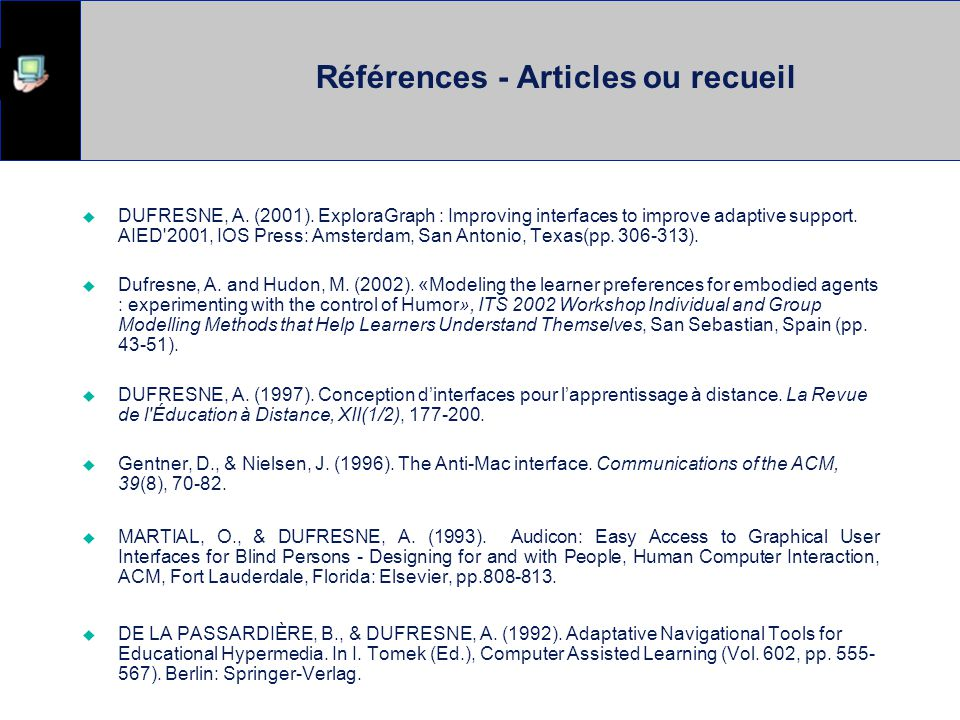 Références - Articles ou recueil DUFRESNE, A. (2001). ExploraGraph : Improving interfaces to improve adaptive support. AIED'2001, IOS Press: Amsterdam