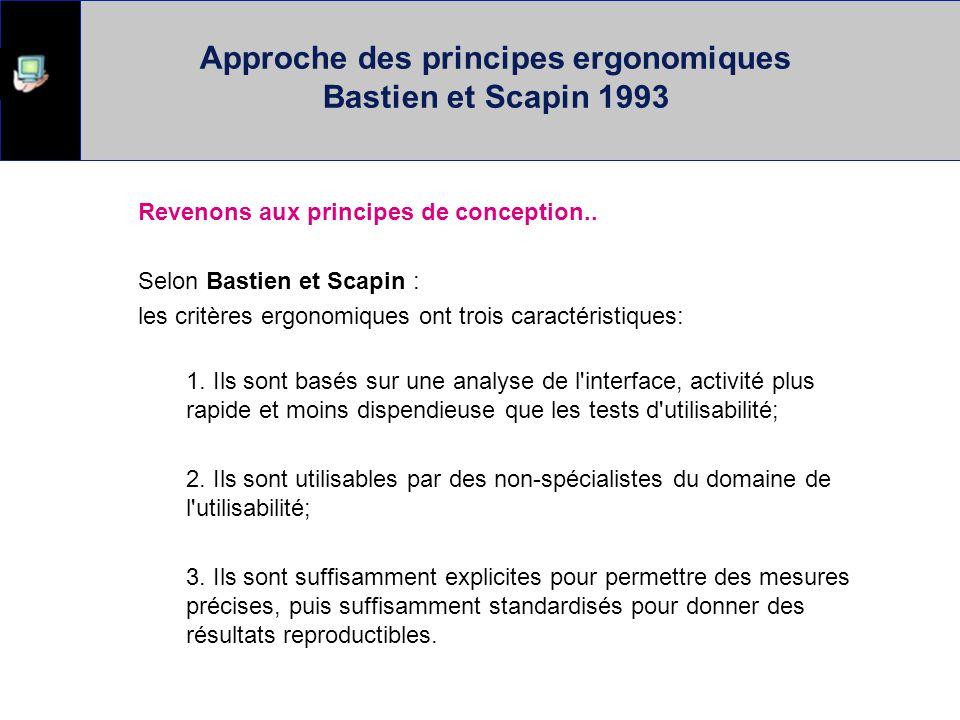 Approche des principes ergonomiques Bastien et Scapin 1993 Revenons aux principes de conception.. Selon Bastien et Scapin : les critères ergonomiques