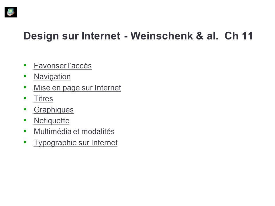 Design sur Internet - Weinschenk & al. Ch 11 Favoriser laccès Navigation Mise en page sur Internet Titres Graphiques Netiquette Multimédia et modalité