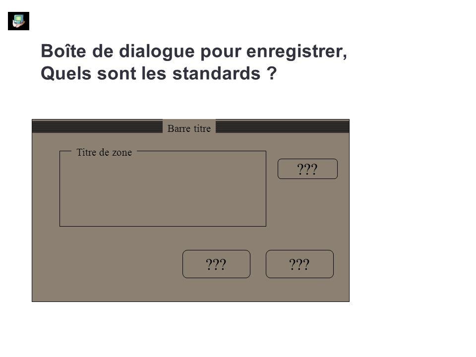 Boîte de dialogue pour enregistrer, Quels sont les standards ? ??? Titre de zone Barre titre ???