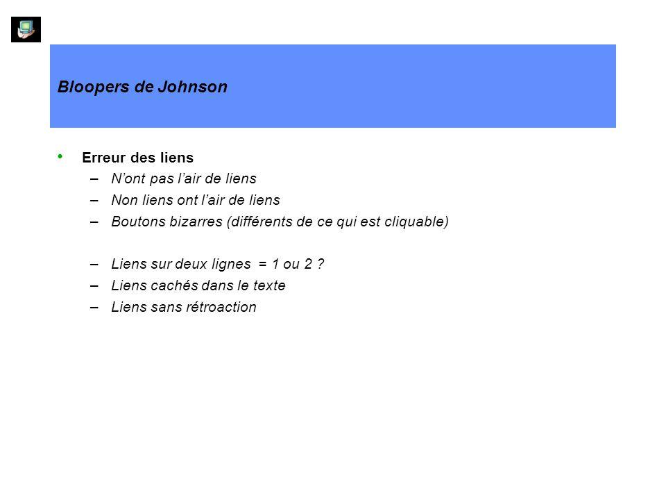 Bloopers de Johnson Erreur des liens –Nont pas lair de liens –Non liens ont lair de liens –Boutons bizarres (différents de ce qui est cliquable) –Liens sur deux lignes = 1 ou 2 .