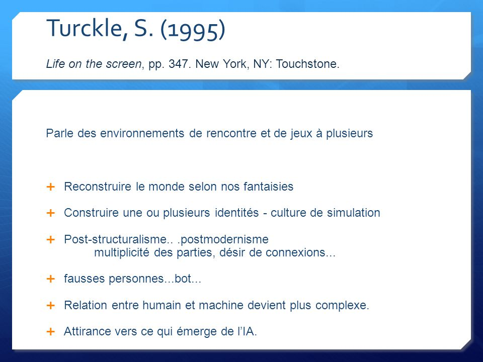 Turckle, S.(1995) Life on the screen, pp. 347. New York, NY: Touchstone.