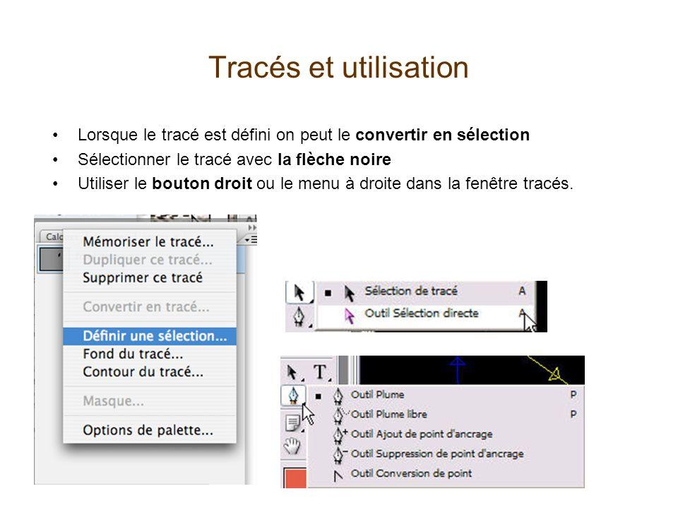 Tracés et utilisation Lorsque le tracé est défini on peut le convertir en sélection Sélectionner le tracé avec la flèche noire Utiliser le bouton droi