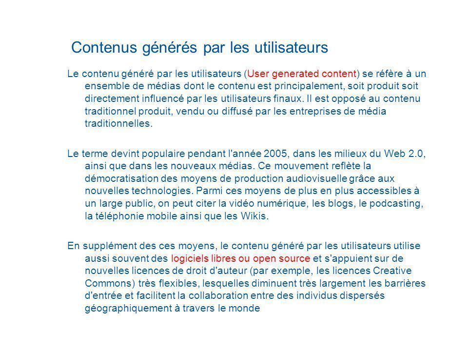 Contenus générés par les utilisateurs Le contenu généré par les utilisateurs (User generated content) se réfère à un ensemble de médias dont le contenu est principalement, soit produit soit directement influencé par les utilisateurs finaux.