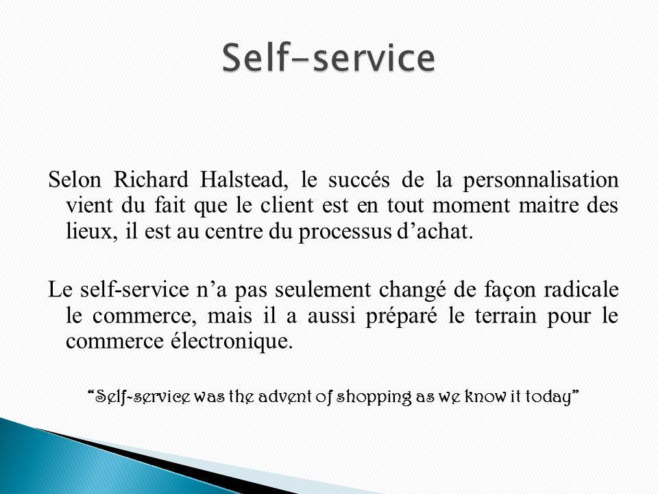 Selon Richard Halstead, le succés de la personnalisation vient du fait que le client est en tout moment maitre des lieux, il est au centre du processus dachat.