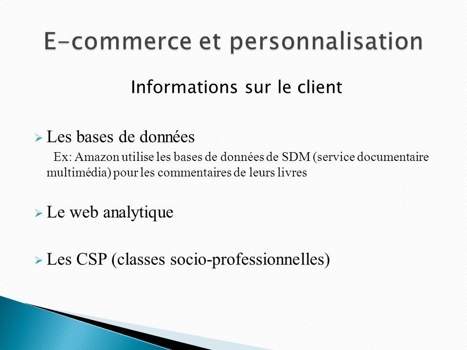 Informations sur le client Les bases de données Ex: Amazon utilise les bases de données de SDM (service documentaire multimédia) pour les commentaires de leurs livres Le web analytique Les CSP (classes socio-professionnelles)