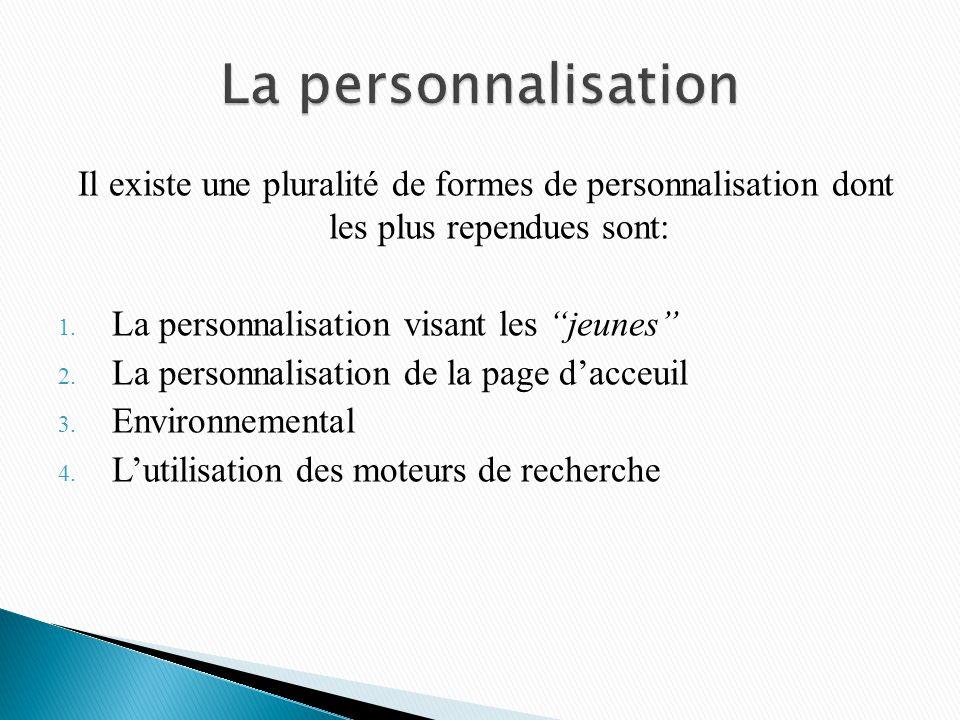 Il existe une pluralité de formes de personnalisation dont les plus rependues sont: 1. La personnalisation visant les jeunes 2. La personnalisation de