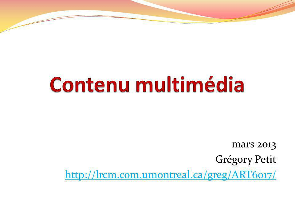 Type de contenu multimédia Nous allons regarder comment insérer : Des images Des vidéos venant du Web Des vidéos stockées sur votre ordi Des fichiers audio Des fichiers Flash