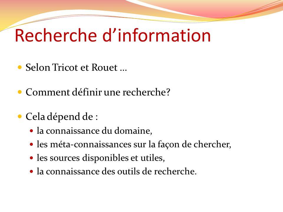 Recherche dinformation Selon Tricot et Rouet … Comment définir une recherche? Cela dépend de : la connaissance du domaine, les méta-connaissances sur