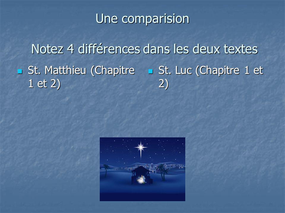 Une comparision Notez 4 différences dans les deux textes St. Matthieu (Chapitre 1 et 2) St. Matthieu (Chapitre 1 et 2) St. Luc (Chapitre 1 et 2) St. L