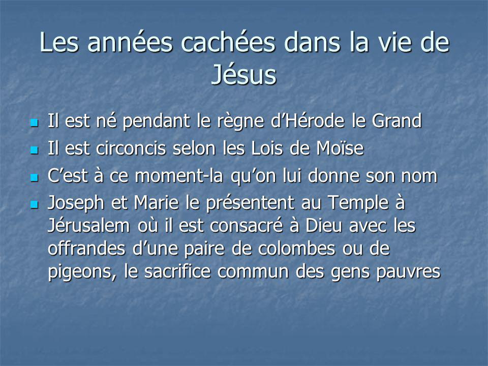 Les années cachées dans la vie de Jésus Il est né pendant le règne dHérode le Grand Il est né pendant le règne dHérode le Grand Il est circoncis selon