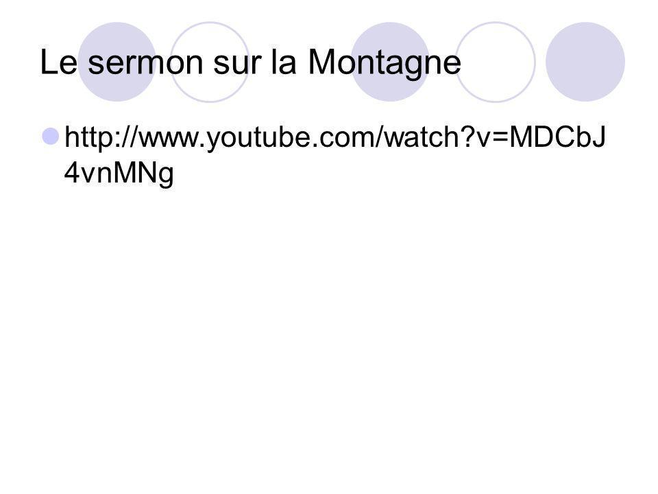 Le sermon sur la Montagne http://www.youtube.com/watch?v=MDCbJ 4vnMNg