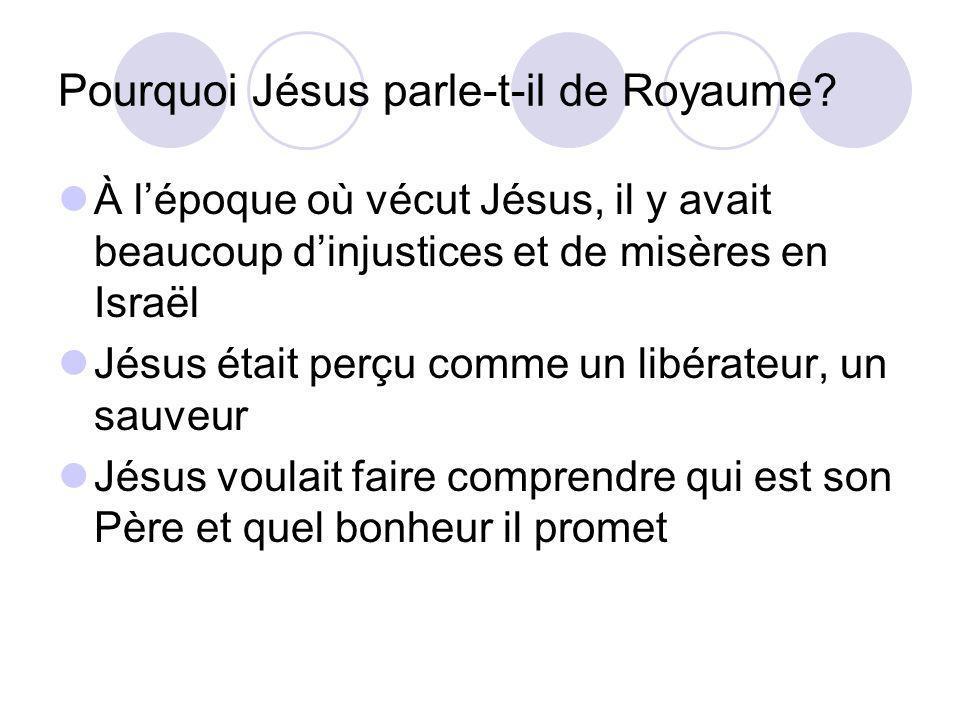 Pourquoi Jésus parle-t-il de Royaume? À lépoque où vécut Jésus, il y avait beaucoup dinjustices et de misères en Israël Jésus était perçu comme un lib