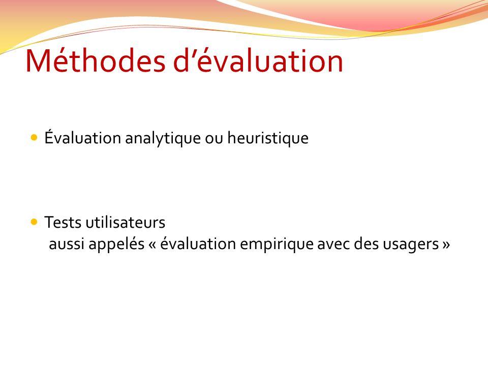 Méthodes dévaluation Évaluation analytique ou heuristique Tests utilisateurs aussi appelés « évaluation empirique avec des usagers »