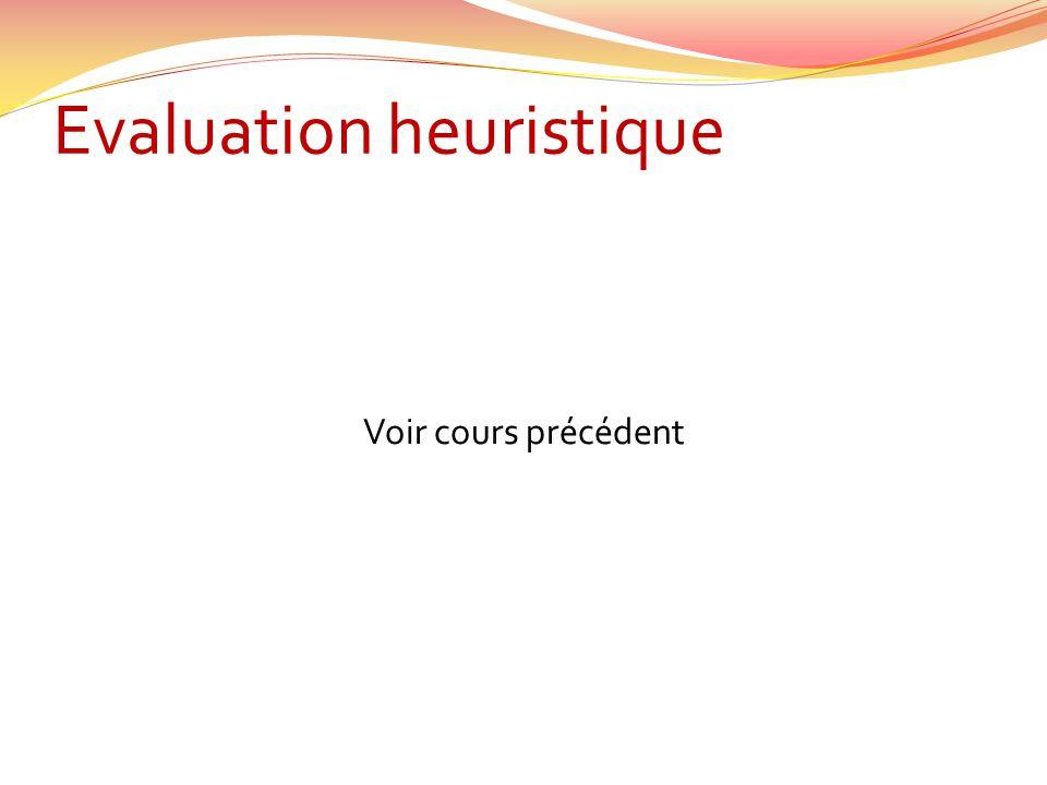 Evaluation heuristique Voir cours précédent