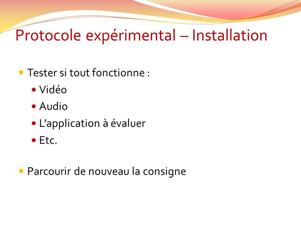 Protocole expérimental – Installation Tester si tout fonctionne : Vidéo Audio Lapplication à évaluer Etc. Parcourir de nouveau la consigne
