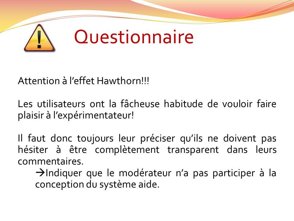 Questionnaire Attention à leffet Hawthorn!!! Les utilisateurs ont la fâcheuse habitude de vouloir faire plaisir à lexpérimentateur! Il faut donc toujo