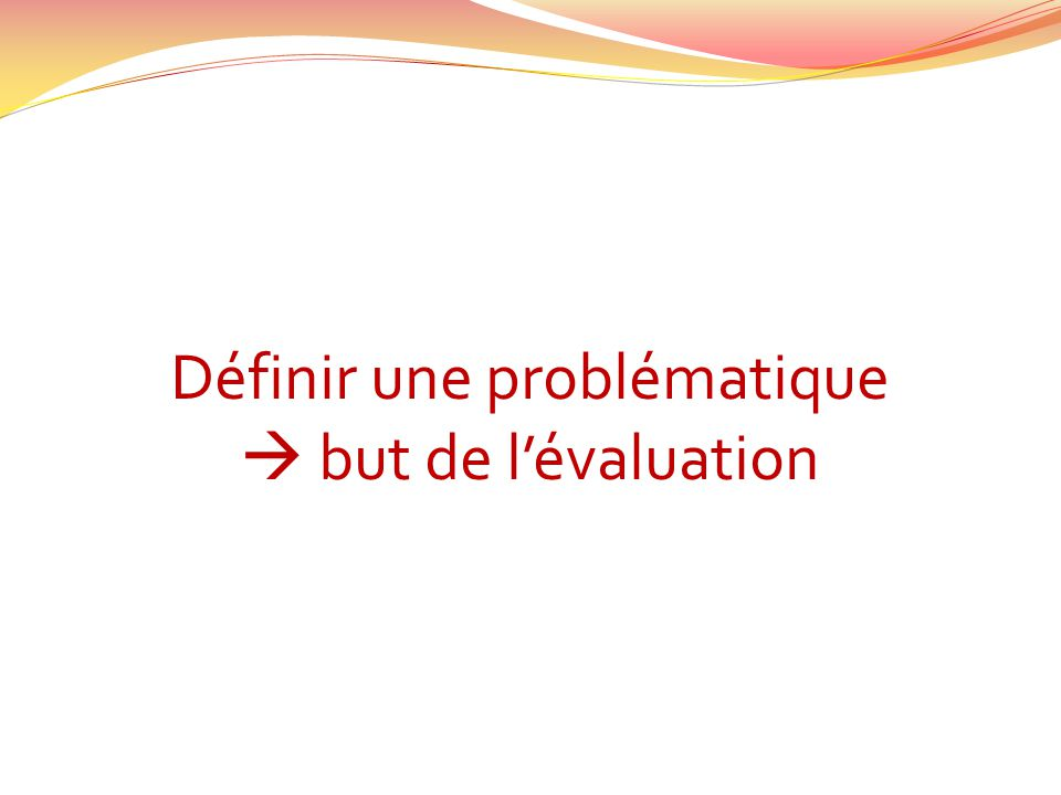 Définir une problématique but de lévaluation