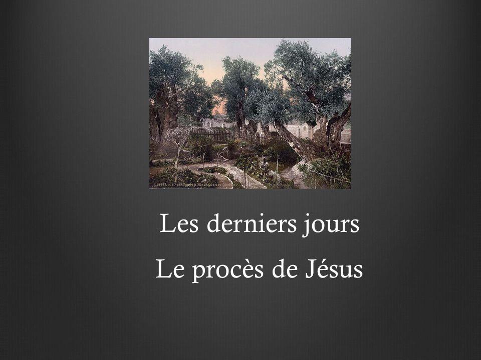 Les derniers jours Le procès de Jésus