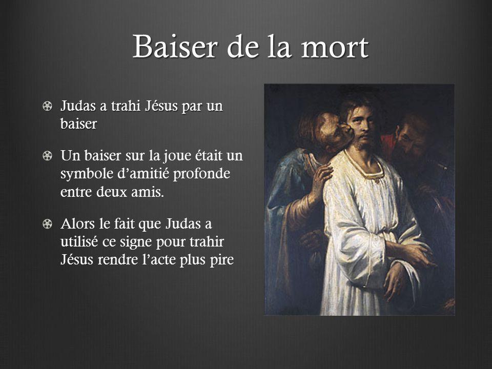 Baiser de la mort Baiser de la mort Judas a trahi Jésus par un baiser Un baiser sur la joue était un symbole damitié profonde entre deux amis. Alors l