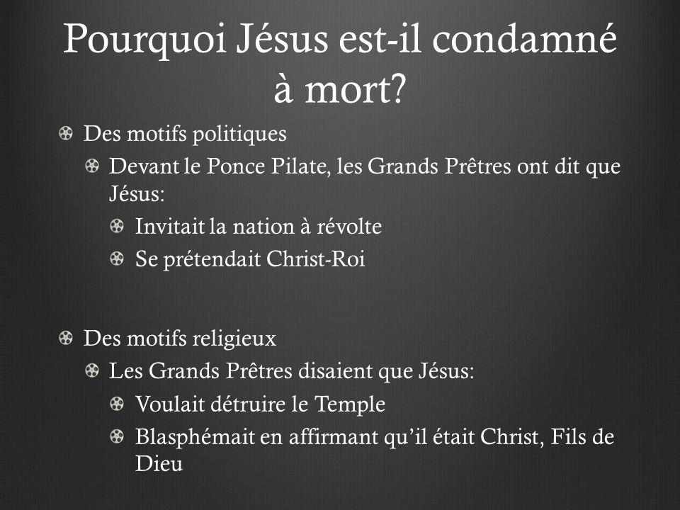 Pourquoi Jésus est-il condamné à mort? Des motifs politiques Devant le Ponce Pilate, les Grands Prêtres ont dit que Jésus: Invitait la nation à révolt