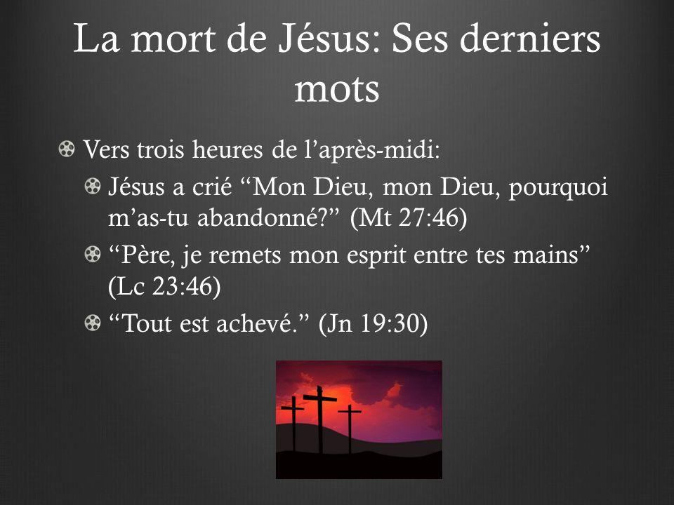 La mort de Jésus: Ses derniers mots Vers trois heures de laprès-midi: Jésus a crié Mon Dieu, mon Dieu, pourquoi mas-tu abandonné? (Mt 27:46) Père, je