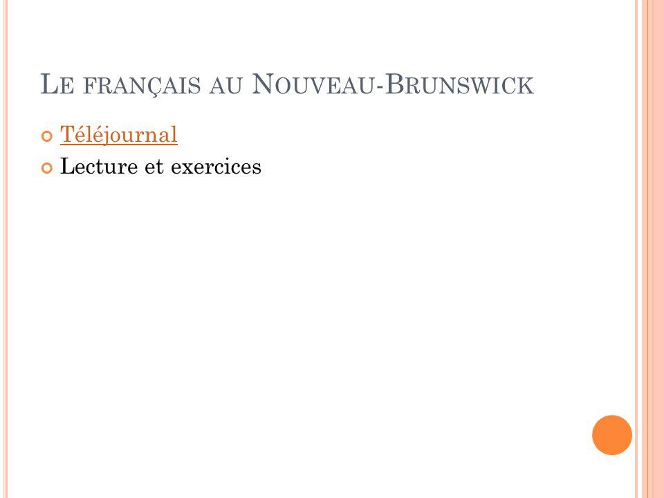 L E FRANÇAIS AU N OUVEAU -B RUNSWICK Téléjournal Lecture et exercices