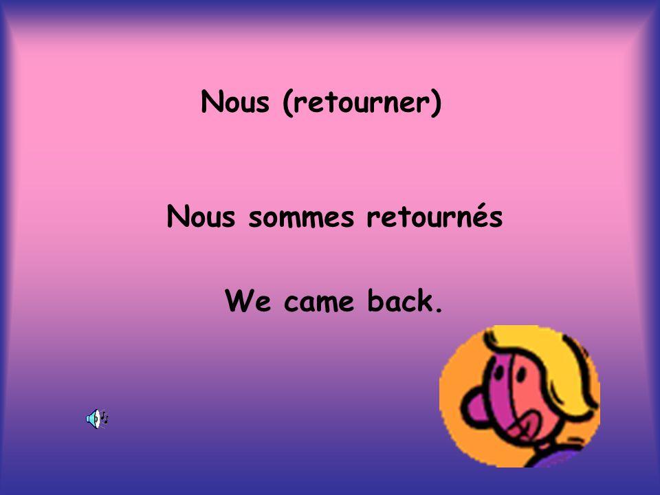 Nous (retourner) Nous sommes retournés We came back.