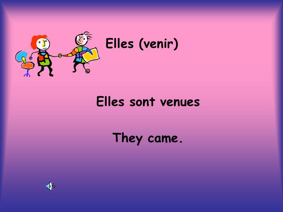Elles (venir) Elles sont venues They came.