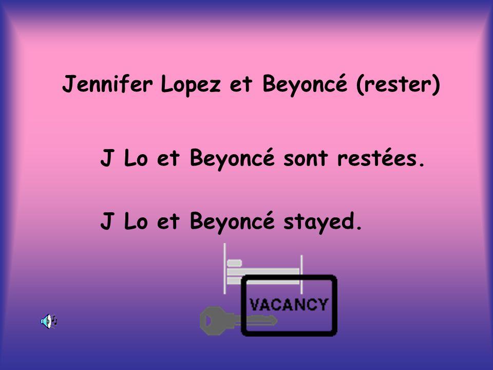 Jennifer Lopez et Beyoncé (rester) J Lo et Beyoncé sont restées. J Lo et Beyoncé stayed.