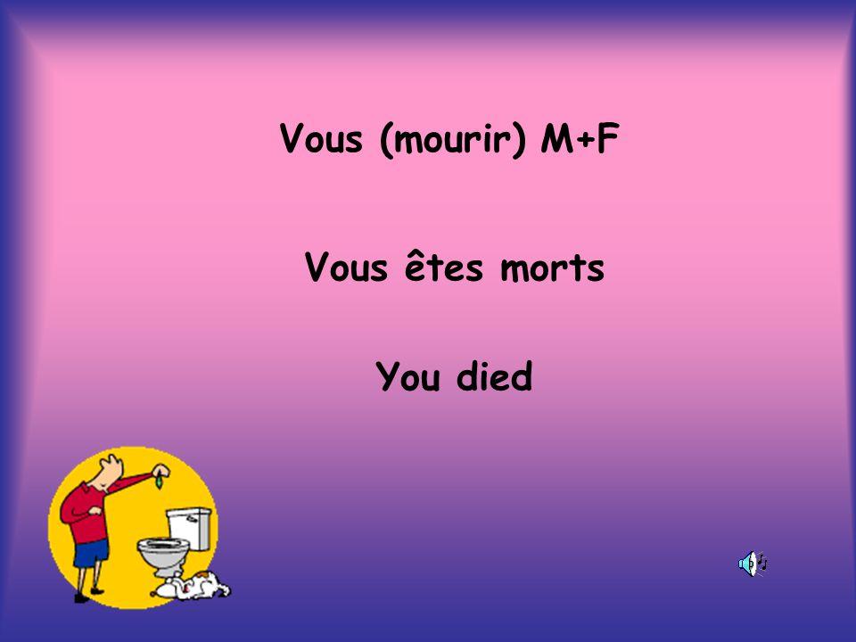 Vous (mourir) M+F Vous êtes morts You died