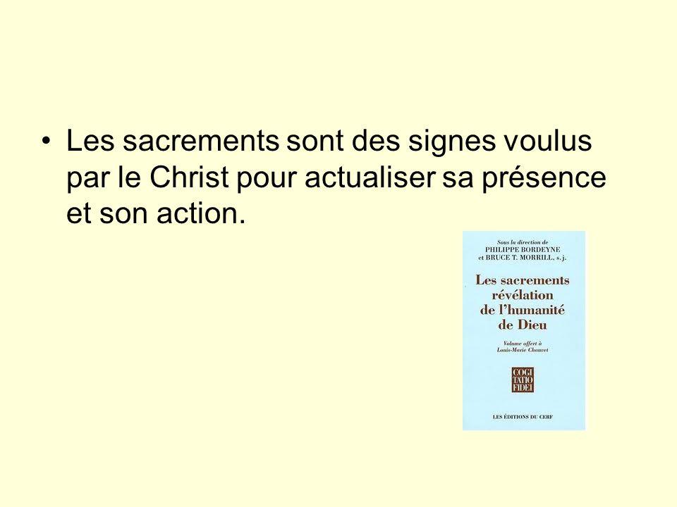 Les sacrements sont des signes voulus par le Christ pour actualiser sa présence et son action.