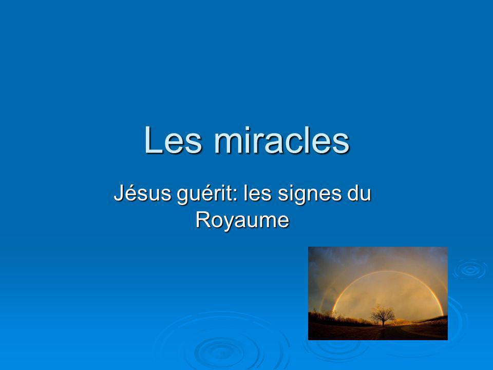 Les miracles Jésus guérit: les signes du Royaume