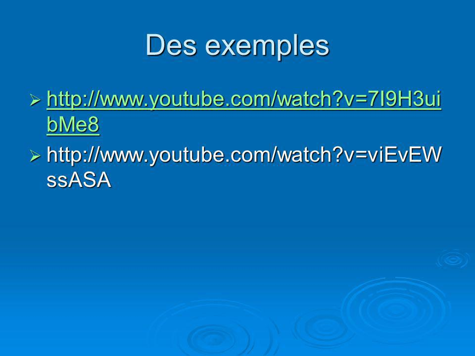 Des exemples http://www.youtube.com/watch?v=7I9H3ui bMe8 http://www.youtube.com/watch?v=7I9H3ui bMe8 http://www.youtube.com/watch?v=7I9H3ui bMe8 http:
