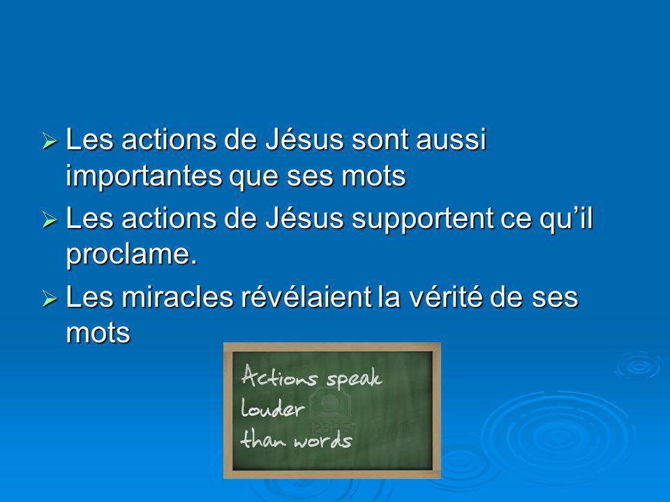 Les actions de Jésus sont aussi importantes que ses mots Les actions de Jésus sont aussi importantes que ses mots Les actions de Jésus supportent ce q