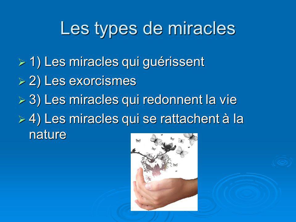 Les types de miracles 1) Les miracles qui guérissent 1) Les miracles qui guérissent 2) Les exorcismes 2) Les exorcismes 3) Les miracles qui redonnent