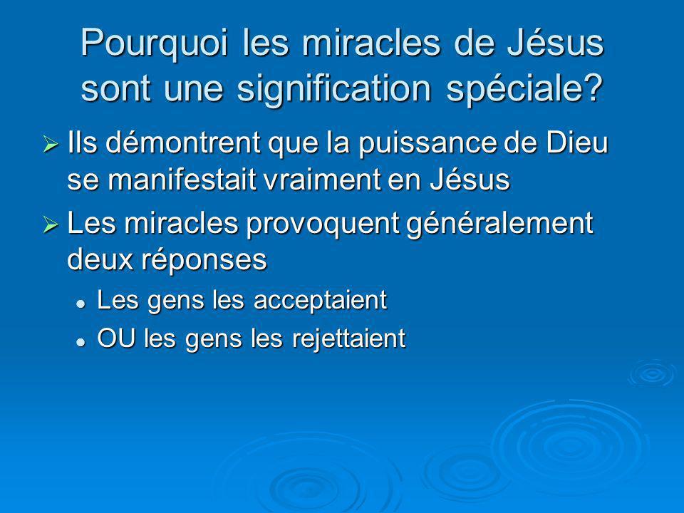 Pourquoi les miracles de Jésus sont une signification spéciale? Ils démontrent que la puissance de Dieu se manifestait vraiment en Jésus Ils démontren