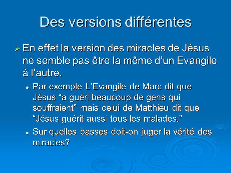 Des versions différentes En effet la version des miracles de Jésus ne semble pas être la même dun Evangile à lautre. En effet la version des miracles