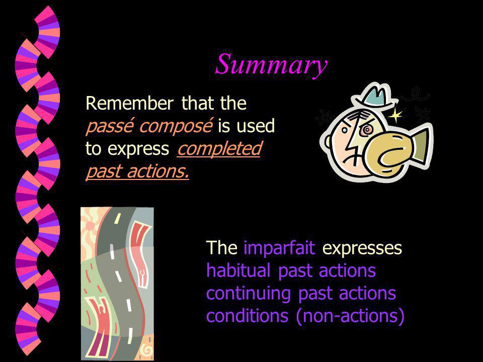 Summary Remember that the passé composé is used to express completed past actions.